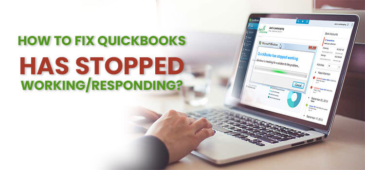 QuickBooks has Stopped Working Responding