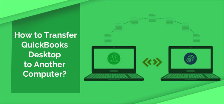 Transfer QuickBooks Desktop to another Computer